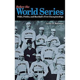 Before the World Series: Pride, Profits, and Baseball's First Championships