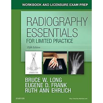 Workbook and Licensure Exam Prep for Radiography Essentials by Bruce W Long