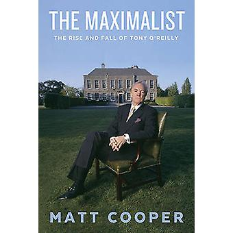 The Maximalist  The Rise and Fall of Tony OReilly by Matt Cooper