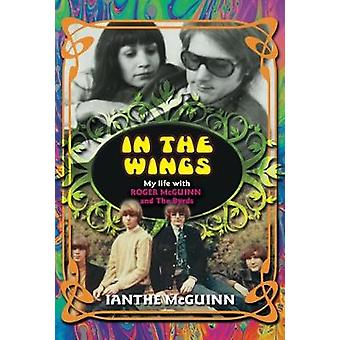 In the Wings My Life with Roger McGuinn and The Byrds by McGuinn & Ianthe