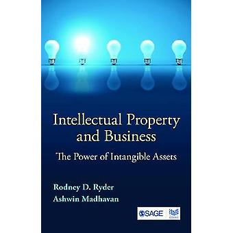 Intellectual Property and Business  The Power of Intangible Assets by Rodney D Ryder & Ashwin Madhavan