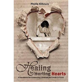 Healing for Hurting Hearts  A Handbook for Counseling Children and Youth in Crisis by Phyllis Kilbourn