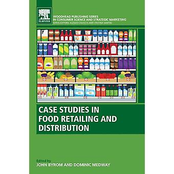 Case Studies in Food Retailing and Distribution by Byrom & John