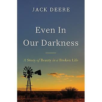 Even in Our Darkness by Jack Deere