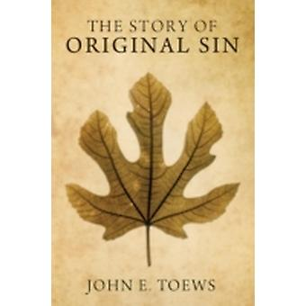 The Story of Original Sin by Toews & John E.