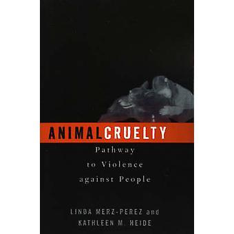 Animal Cruelty by Linda MerzPerezKathleen M. Heide