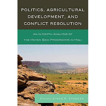 Politics Agricultural Development and Conflict Resolution An InDepth Analysis of the Moyen Bani Programme in Mali by Spencer