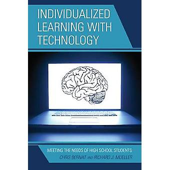 Individualized Learning with Technology Meeting the Needs of High School Students by Bernat & Christine