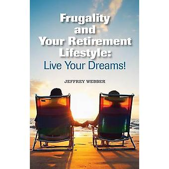 Frugality  Your Retirement Lifestyle Live Your Dreams by Webber & Jeffrey