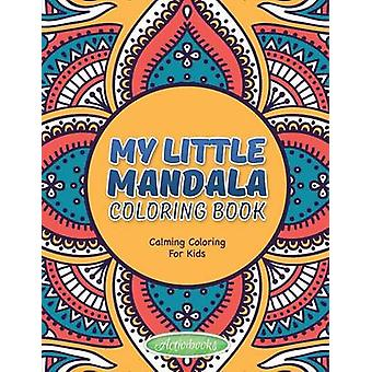 My Little Mandala Coloring Book Calming Coloring For Kids by for Kids & Activibooks
