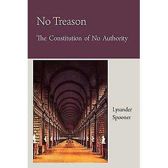 No Treason The Constitution of No Authority by Spooner & Lysander