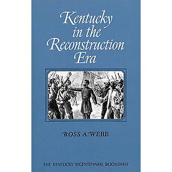 Kentucky in the Reconstruction Era by Webb & Ross A.