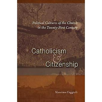 Catholicism and Citizenship Political Cultures of the Church in the TwentyFirst Century by Faggioli & Massimo