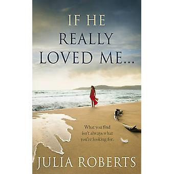 If He Really Loved Me... by Roberts & Julia