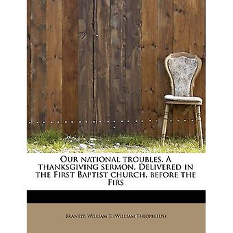 Our national troubles. A thanksgiving sermon. Delivered in the First Baptist church before the Firs by William T. William Theophilus & Brantly