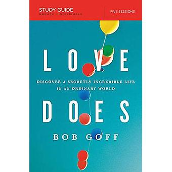 Love Does Study Guide Discover a Secretly Incredible Life in an Ordinary World by Goff & Bob