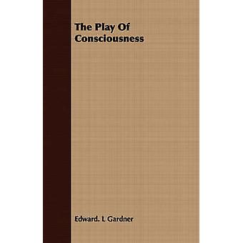 The Play Of Consciousness by Gardner & Edward. L