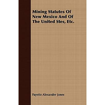 Mining Statutes Of New Mexico And Of The United Stes Etc. by Jones & Fayette Alexander
