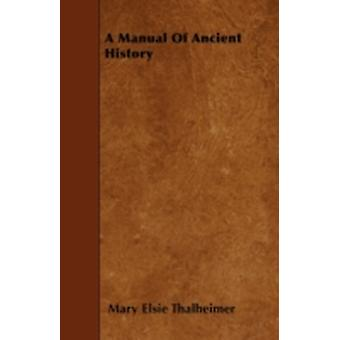 A Manual Of Ancient History by Thalheimer & Mary Elsie