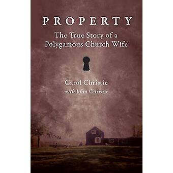 Property The True Story of a Polygamous Church Wife by Christie & Carol