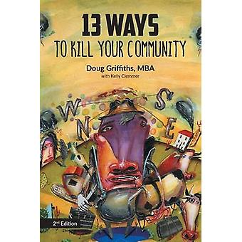 13 Ways to Kill Your Community 2nd Edition von Griffiths & Doug