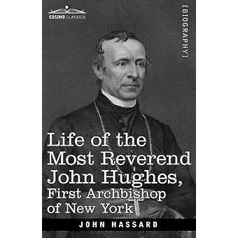 Life of the Most Reverend John Hughes First Archbishop of New York by Hassard & John