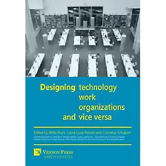 Designing Work Technology Organizations and Vice Versa by Bruni & Attila