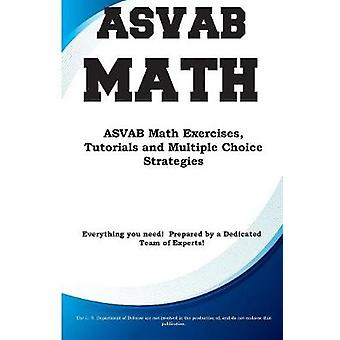 ASVAB Math  ASVAB Math Exercises Tutorials and Multiple Choice Strategies by Complete Test Preparation Inc.