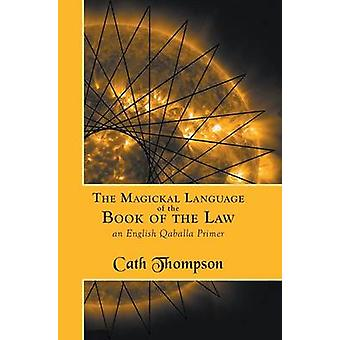 The Magickal Language of the Book of the Law An English Qaballa Primer by Thompson & Cath