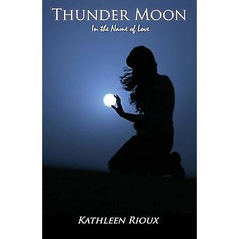 Thunder Moon In the Name of Love by Rioux & Kathleen