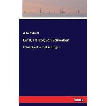 Ernst Herzog von SchwabenTrauerspiel in fnf Aufzgen by Uhland & Ludwig