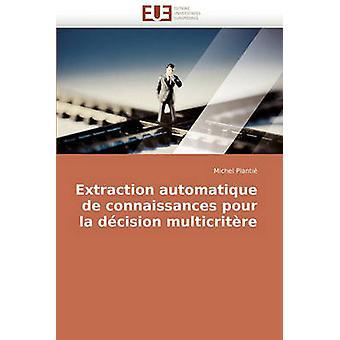 Extraction Automatique de Connaissances Pour La Decision Multicritere by Planti & Michel