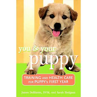 You and Your Puppy Training and Health Care for Your Puppys First Year by DeBitetto & James