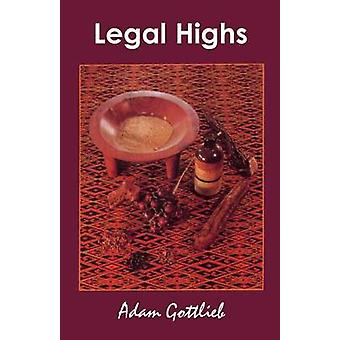 Legal Highs A Concise Encyclopedia of Legal Herbs and Chemicals with Psychoactive Properties by Gottlieb & Adam