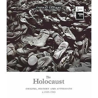 The Holocaust - Origins - History and Aftermath c.1920-1945 by Thomas