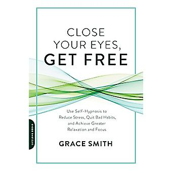 Close Your Eyes - Get Free - Use Self-Hypnosis to Reduce Stress - Quit