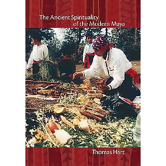 The Ancient Spirituality of the Modern Maya by Thomas Hart - 97808263
