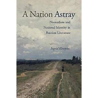 A Nation Astray - Nomadism and National Identity in Russian Literature