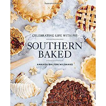 Southern Baked - Celebrating Life with Pie by Amanda Dalton Wilbanks -