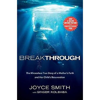 Breakthrough - The Miraculous True Story of a Mother's Faith and Her C