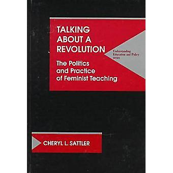 Talking About a Revolution - Politics and Practice of Feminist Teachin