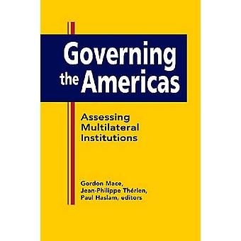 Governing the Americas - Assessing Multilateral Institutions by Gordon