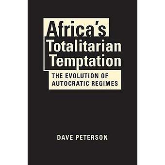 Africa's Totalitarian Temptation - The Evolution of Autocratic Regimes