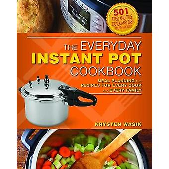 The Everyday Instant Pot Cookbook - Recipes and Meal Planning for Ever