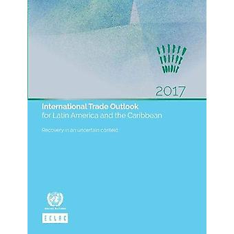 International trade outlook for Latin America and the Caribbean 2017 -