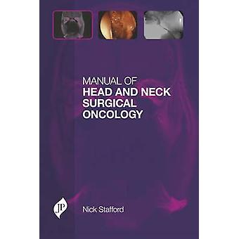 Manual of Head and Neck Surgical Oncology by Nick Stafford - 97819078