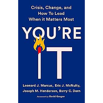 You're It - Crisis - Change - and How to Lead When It Matters Most by
