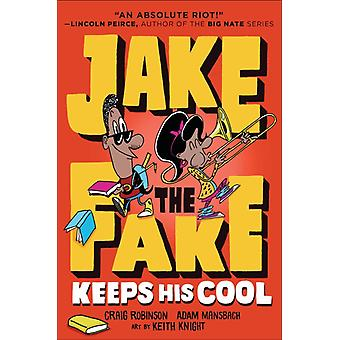 Jake the Fake Keeps His Cool by Craig Robinson