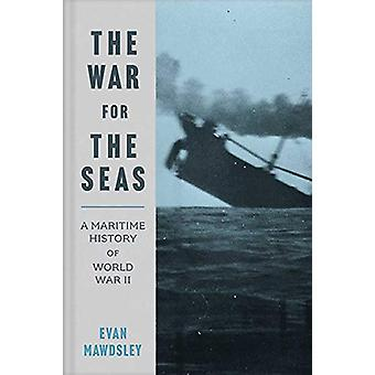 The War for the Seas - A Maritime History of World War II par Evan Mawd