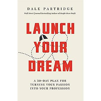 Launch Your Dream - A 30-Day Plan for Turning Your Passion into Your P